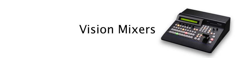 Vision mixers/switchers